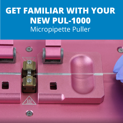 Get Familiar with Your New PUL-1000 Micropipette Puller