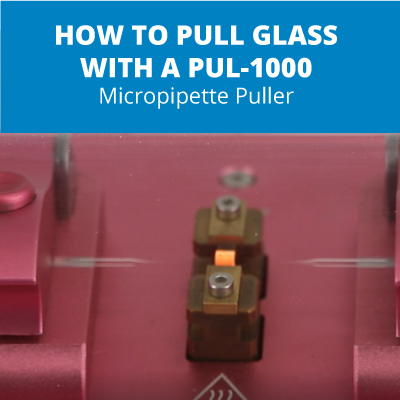 How to Pull Glass using the PUL-1000 Micropipette Puller