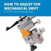 How to Adjust for Mechanical Drift in a KITE Manual Micromanipulator
