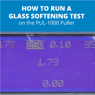 How to Run a Glass Softening Test on the PUL-1000 Puller