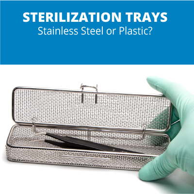 Sterilization Trays: Stainless Steel or Plastic?